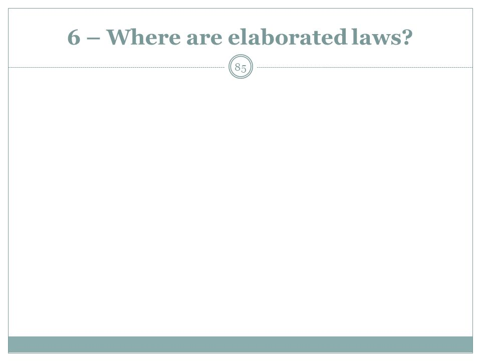 6 – Where are elaborated laws? 85