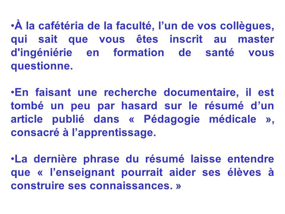 À la cafétéria de la faculté, lun de vos collègues, qui sait que vous êtes inscrit au master d'ingéniérie en formation de santé vous questionne. En fa