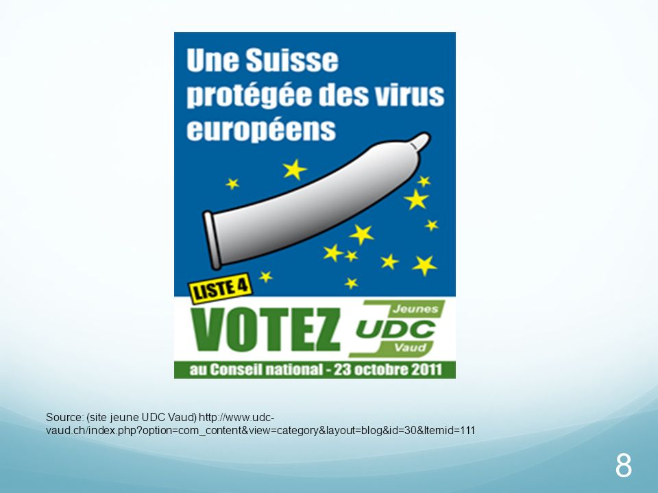 8 Source: (site jeune UDC Vaud) http://www.udc- vaud.ch/index.php?option=com_content&view=category&layout=blog&id=30&Itemid=111