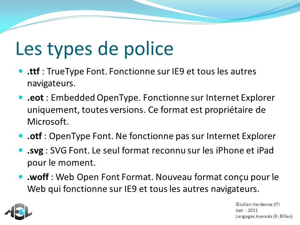 Les types de police.ttf : TrueType Font. Fonctionne sur IE9 et tous les autres navigateurs..eot : Embedded OpenType. Fonctionne sur Internet Explorer