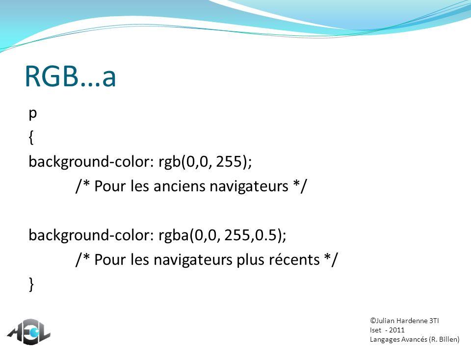RGB…a p { background-color: rgb(0,0, 255); /* Pour les anciens navigateurs */ background-color: rgba(0,0, 255,0.5); /* Pour les navigateurs plus récen