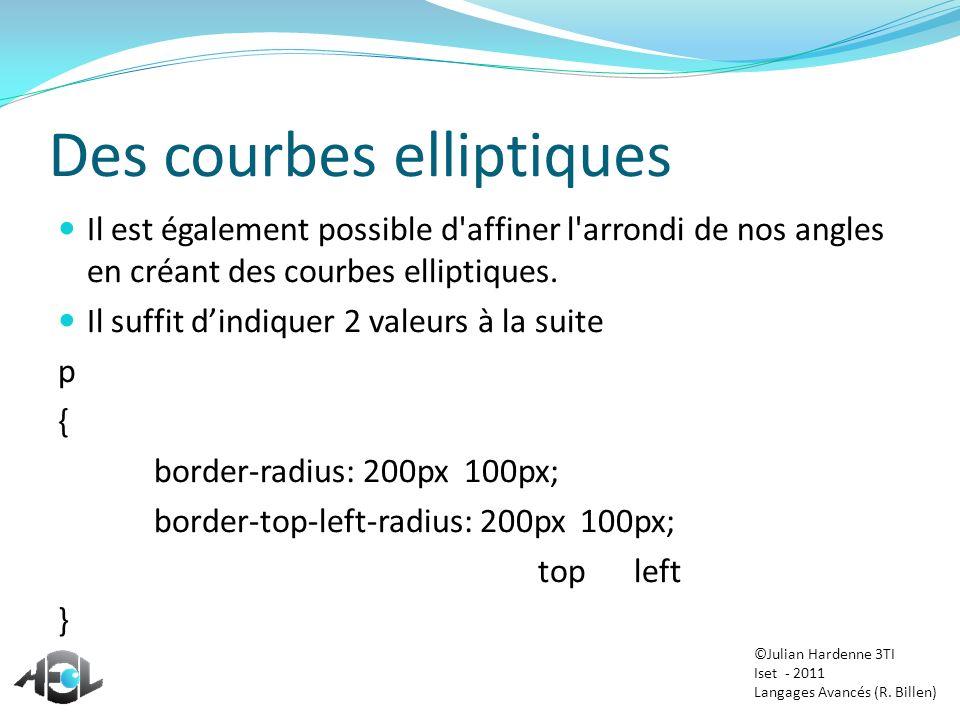 Des courbes elliptiques Il est également possible d'affiner l'arrondi de nos angles en créant des courbes elliptiques. Il suffit dindiquer 2 valeurs à