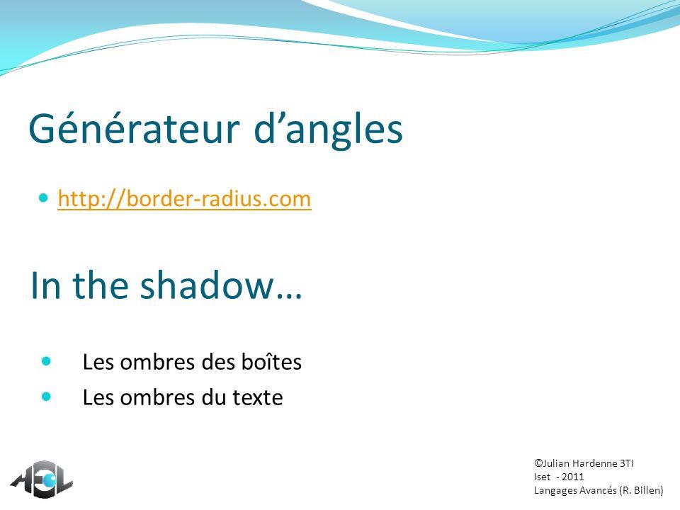 In the shadow… Les ombres des boîtes Les ombres du texte Générateur dangles http://border-radius.com ©Julian Hardenne 3TI Iset - 2011 Langages Avancés