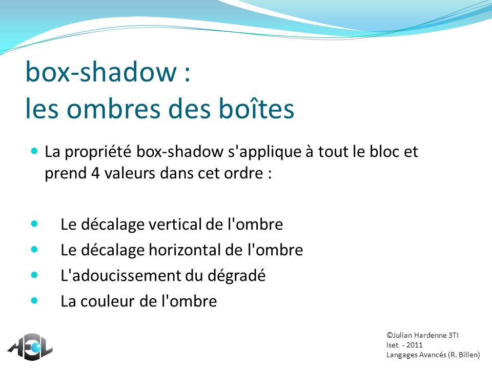 box-shadow : les ombres des boîtes La propriété box-shadow s'applique à tout le bloc et prend 4 valeurs dans cet ordre : Le décalage vertical de l'omb