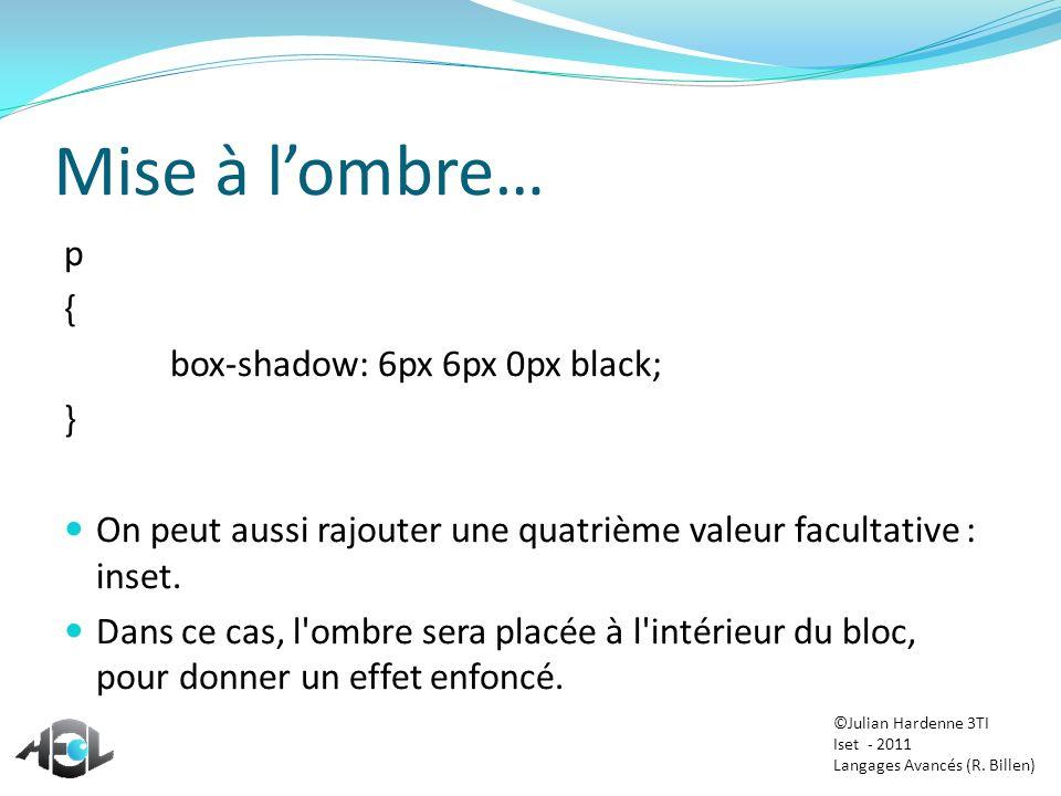 Mise à lombre… p { box-shadow: 6px 6px 0px black; } On peut aussi rajouter une quatrième valeur facultative : inset. Dans ce cas, l'ombre sera placée