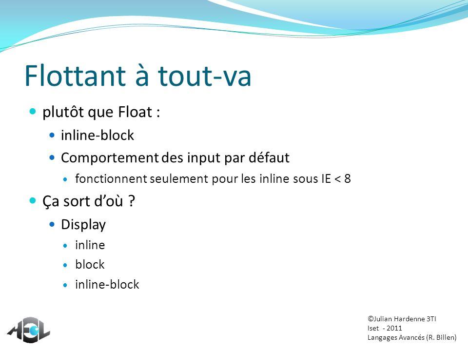 Flottant à tout-va plutôt que Float : inline-block Comportement des input par défaut fonctionnent seulement pour les inline sous IE < 8 Ça sort doù ?