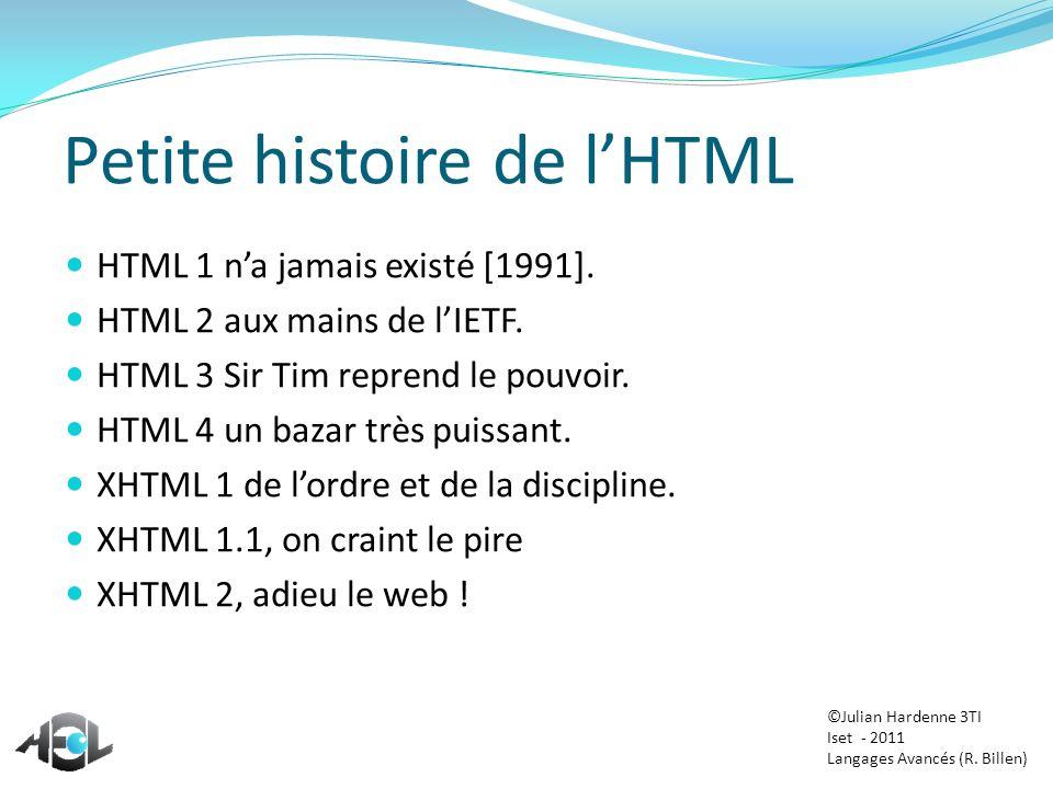 Petite histoire de lHTML HTML 1 na jamais existé [1991]. HTML 2 aux mains de lIETF. HTML 3 Sir Tim reprend le pouvoir. HTML 4 un bazar très puissant.