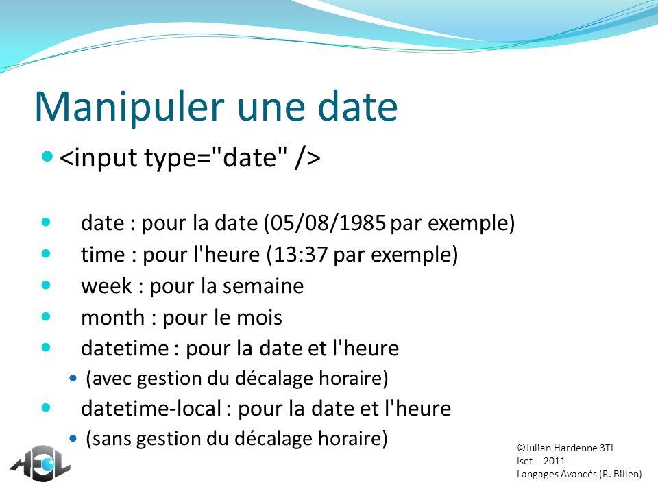 Manipuler une date date : pour la date (05/08/1985 par exemple) time : pour l'heure (13:37 par exemple) week : pour la semaine month : pour le mois da