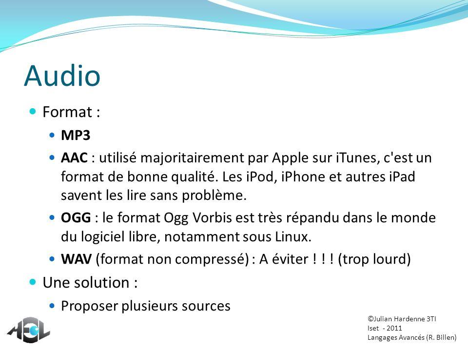 Audio Format : MP3 AAC : utilisé majoritairement par Apple sur iTunes, c'est un format de bonne qualité. Les iPod, iPhone et autres iPad savent les li