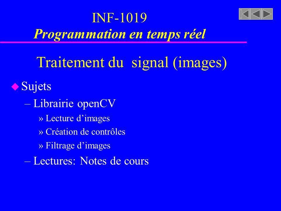 Traitement du signal (images) u Sujets –Librairie openCV »Lecture dimages »Création de contrôles »Filtrage dimages –Lectures: Notes de cours INF-1019