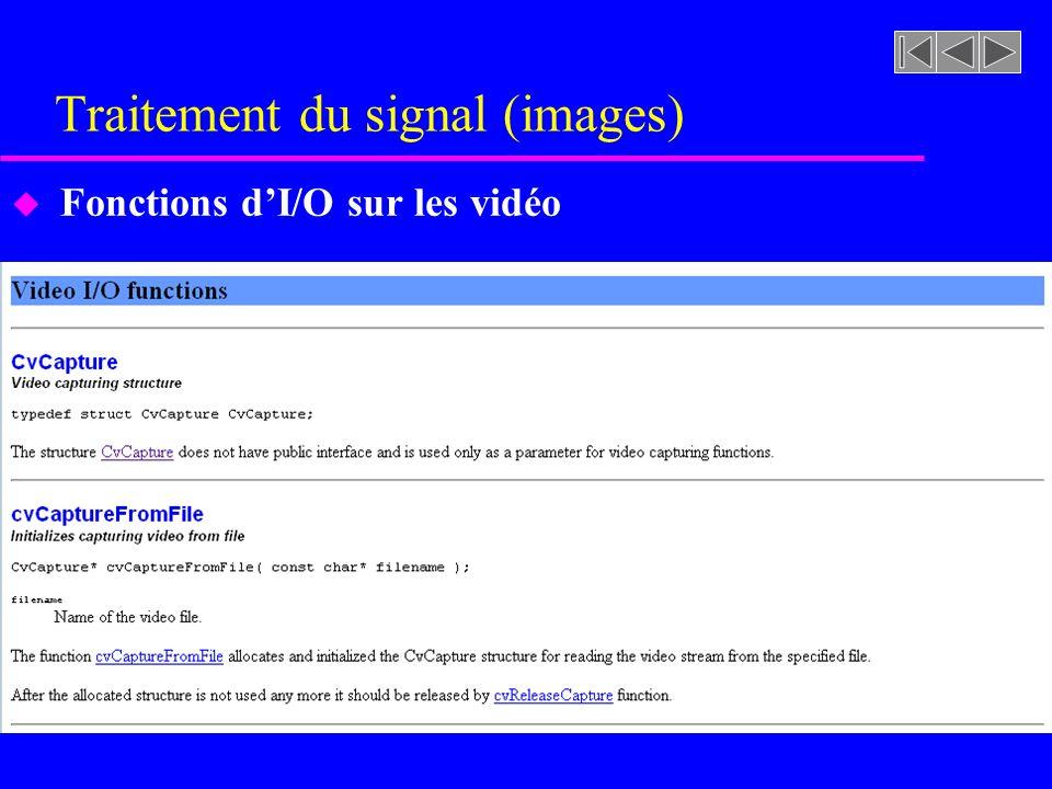 Traitement du signal (images) u Fonctions dI/O sur les vidéo