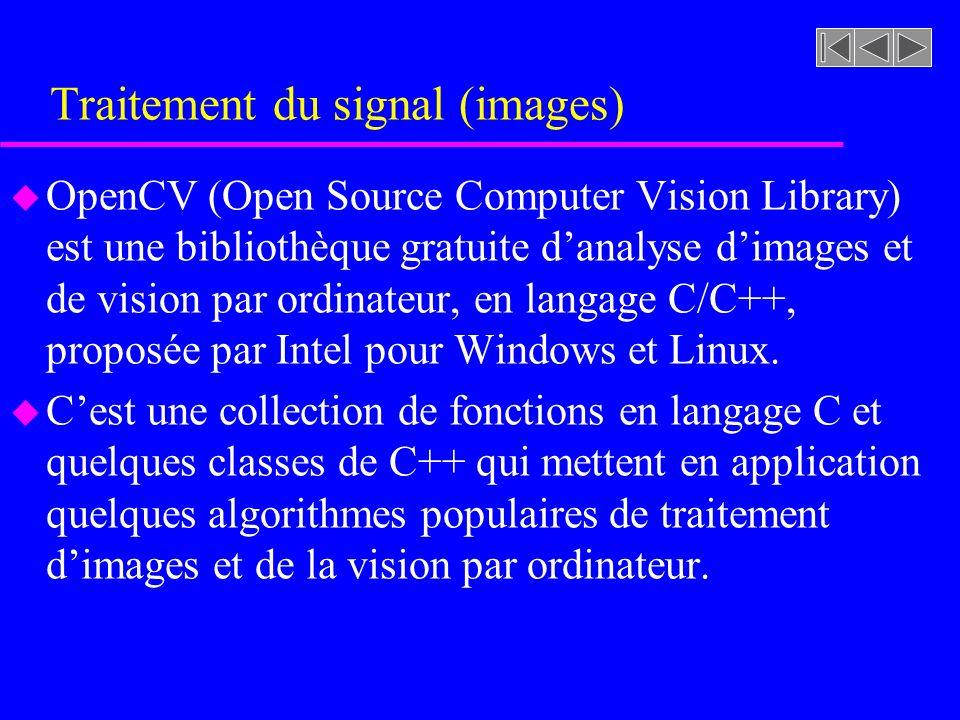 Traitement du signal (images) u OpenCV (Open Source Computer Vision Library) est une bibliothèque gratuite danalyse dimages et de vision par ordinateu
