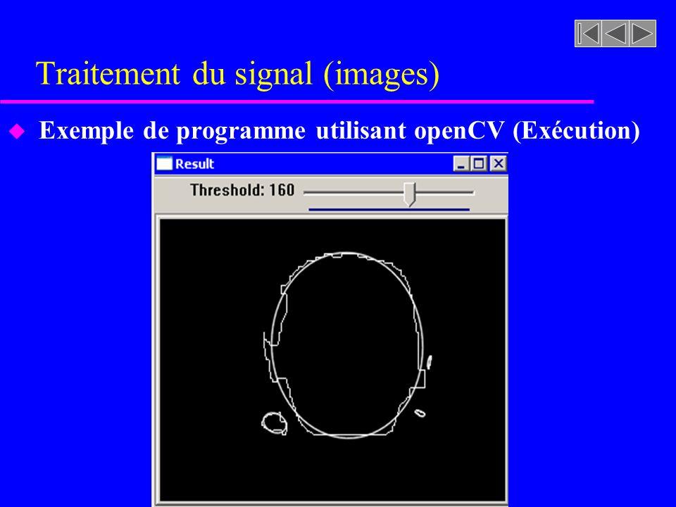 Traitement du signal (images) u Exemple de programme utilisant openCV (Exécution)