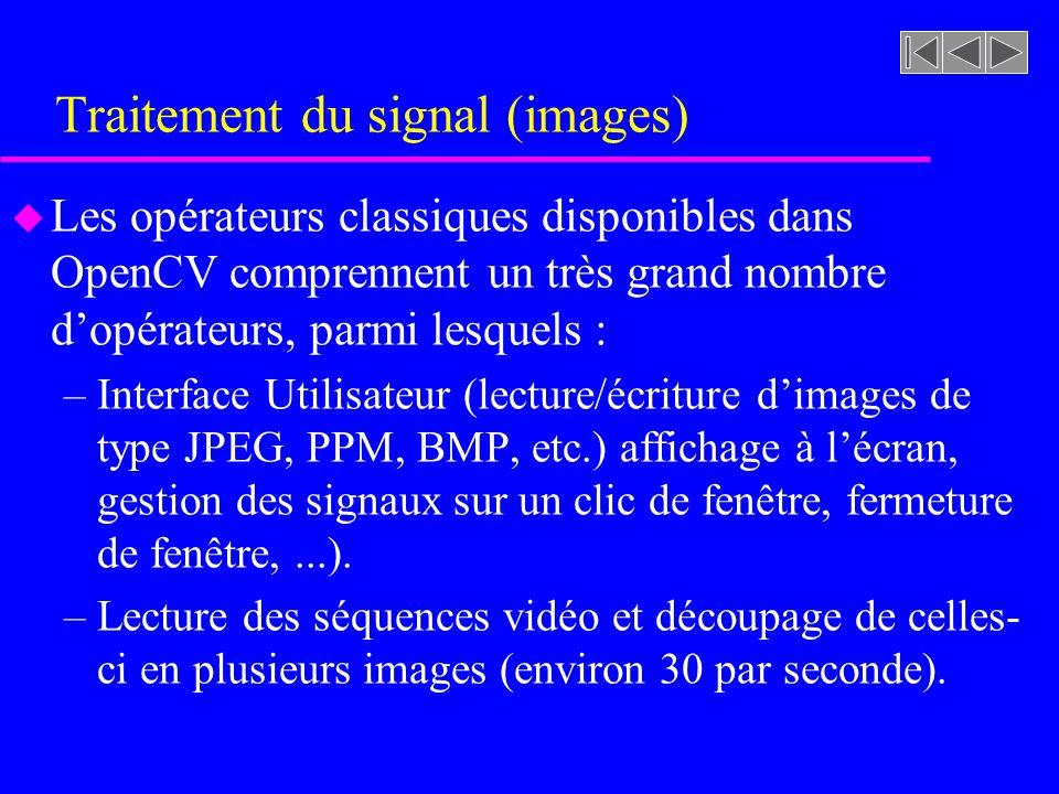 Traitement du signal (images) u Les opérateurs classiques disponibles dans OpenCV comprennent un très grand nombre dopérateurs, parmi lesquels : –Inte