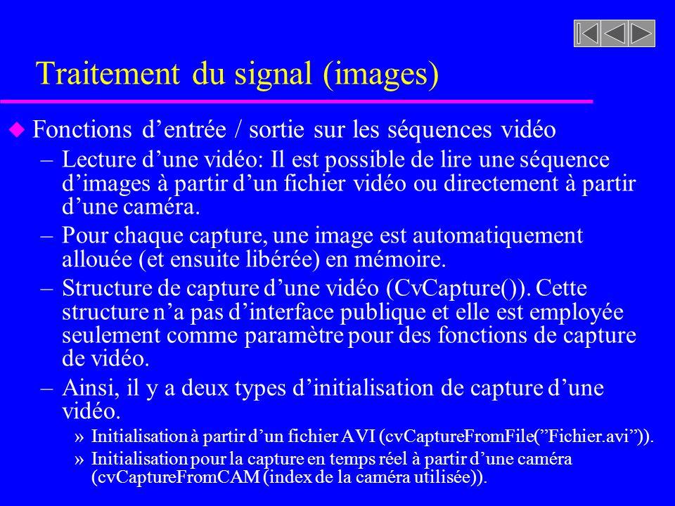 Traitement du signal (images) u Fonctions dentrée / sortie sur les séquences vidéo –Lecture dune vidéo: Il est possible de lire une séquence dimages à