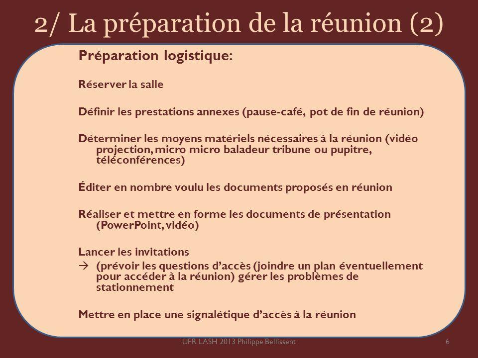 2/ La préparation de la réunion (2) Préparation logistique: Réserver la salle Définir les prestations annexes (pause-café, pot de fin de réunion) Déte