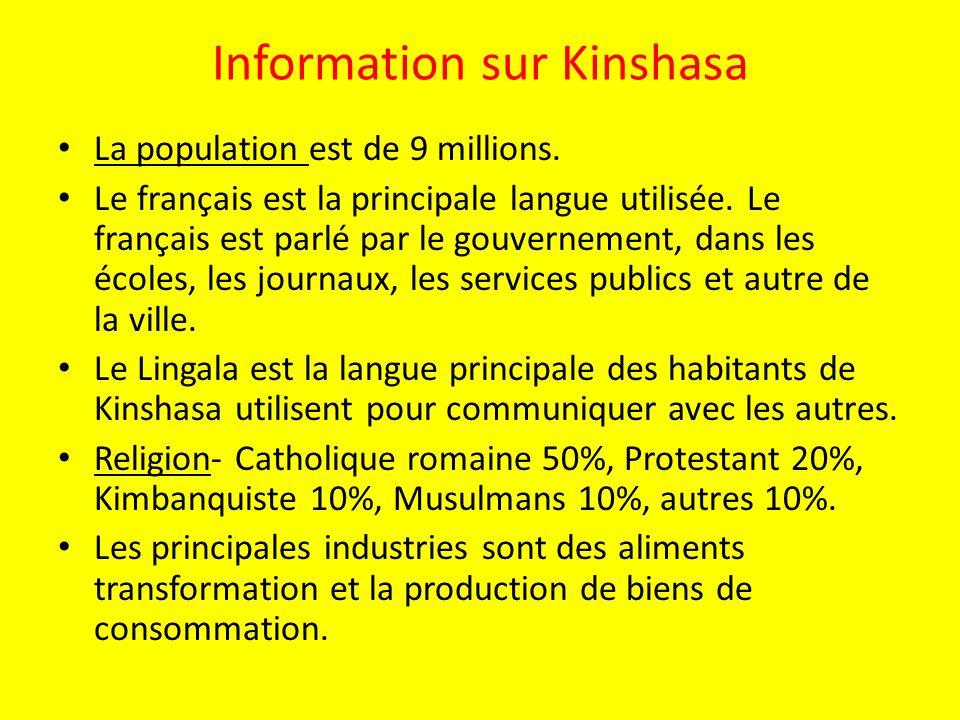 Information sur Kinshasa La population est de 9 millions. Le français est la principale langue utilisée. Le français est parlé par le gouvernement, da