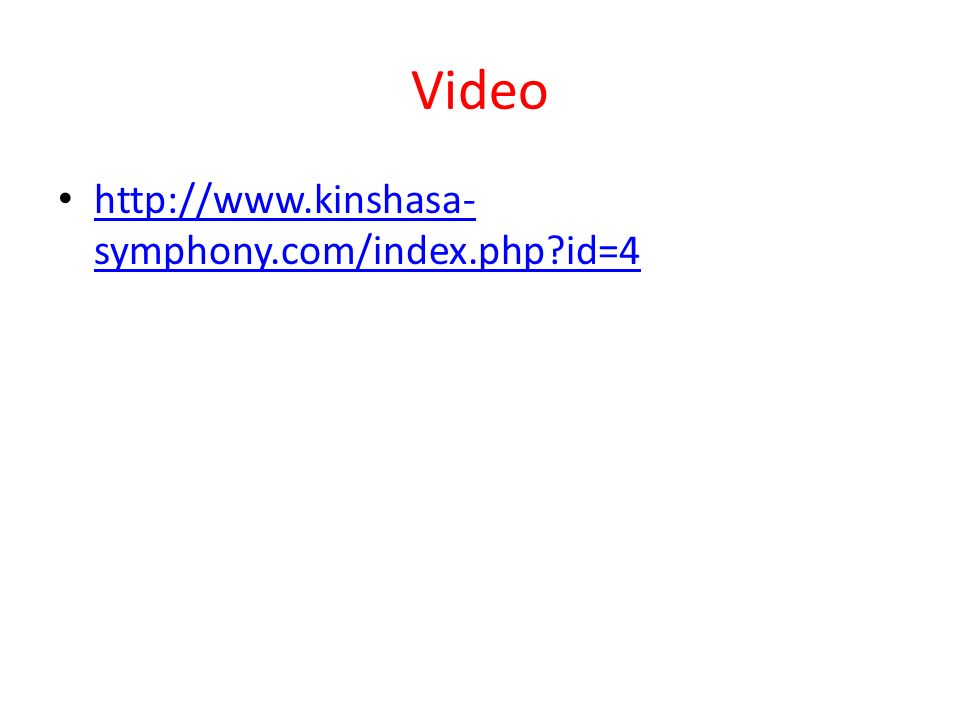 Video http://www.kinshasa- symphony.com/index.php?id=4 http://www.kinshasa- symphony.com/index.php?id=4