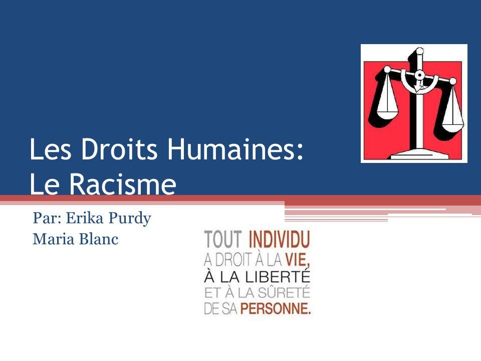 Les Droits Humaines: Le Racisme Par: Erika Purdy Maria Blanc