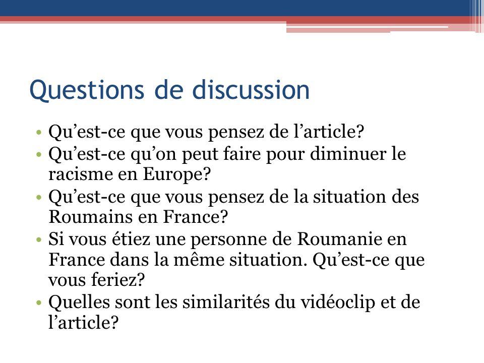 Questions de discussion Quest-ce que vous pensez de larticle? Quest-ce quon peut faire pour diminuer le racisme en Europe? Quest-ce que vous pensez de