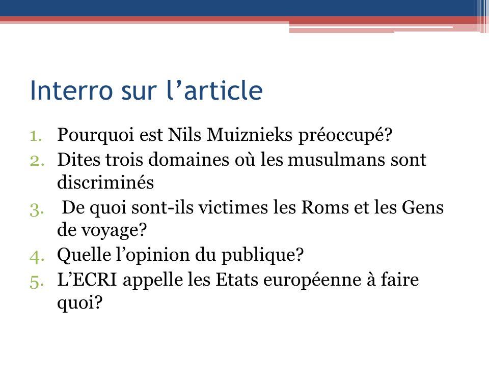 Interro sur larticle 1.Pourquoi est Nils Muiznieks préoccupé? 2.Dites trois domaines où les musulmans sont discriminés 3. De quoi sont-ils victimes le