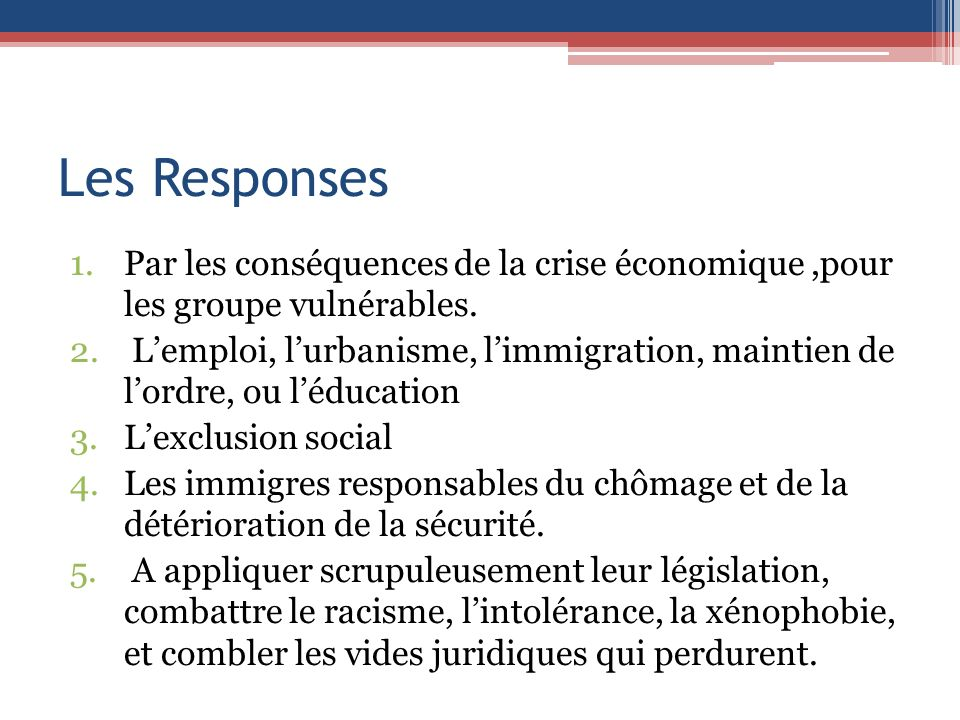 Les Responses 1.Par les conséquences de la crise économique,pour les groupe vulnérables. 2. Lemploi, lurbanisme, limmigration, maintien de lordre, ou
