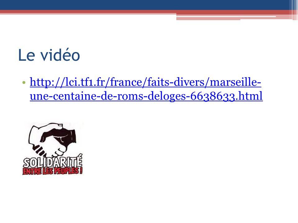 Le vidéo http://lci.tf1.fr/france/faits-divers/marseille- une-centaine-de-roms-deloges-6638633.htmlhttp://lci.tf1.fr/france/faits-divers/marseille- un