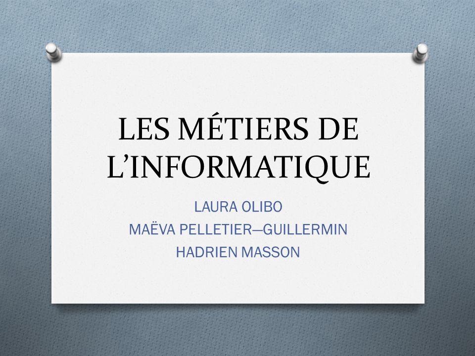 LES MÉTIERS DE LINFORMATIQUE LAURA OLIBO MAËVA PELLETIERGUILLERMIN HADRIEN MASSON