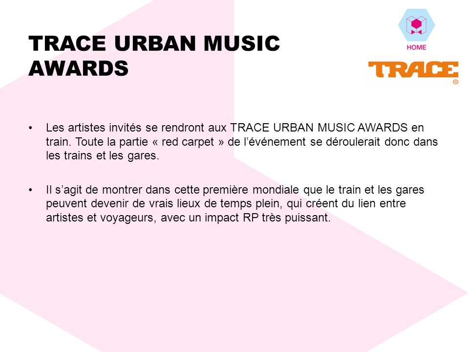 TRACE URBAN MUSIC AWARDS Les artistes invités se rendront aux TRACE URBAN MUSIC AWARDS en train. Toute la partie « red carpet » de lévénement se dérou