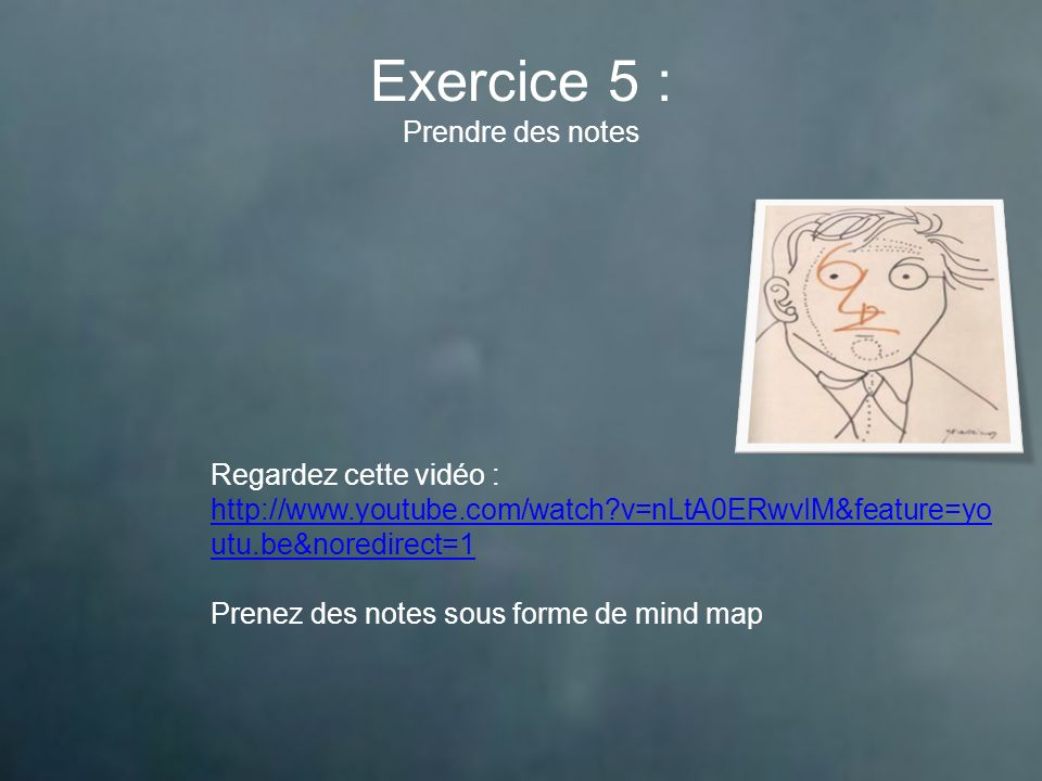 Exercice 5 : Prendre des notes Regardez cette vidéo : http://www.youtube.com/watch?v=nLtA0ERwvIM&feature=yo utu.be&noredirect=1 http://www.youtube.com