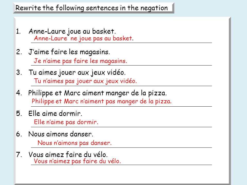 Rewrite the following sentences in the negation 1.Anne-Laure joue au basket.