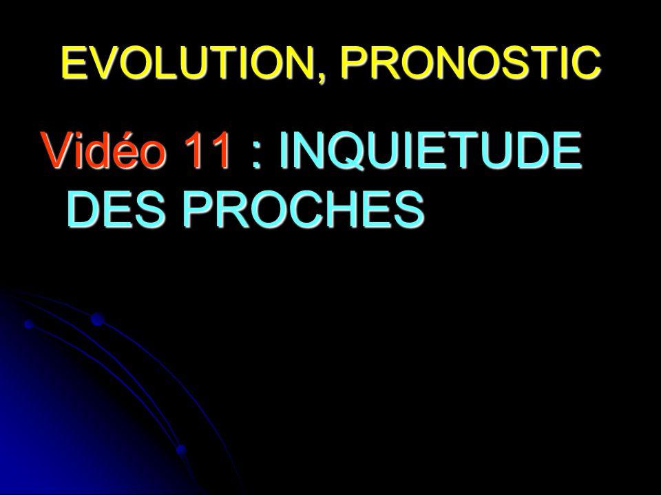EVOLUTION, PRONOSTIC Vidéo 11 : INQUIETUDE DES PROCHES
