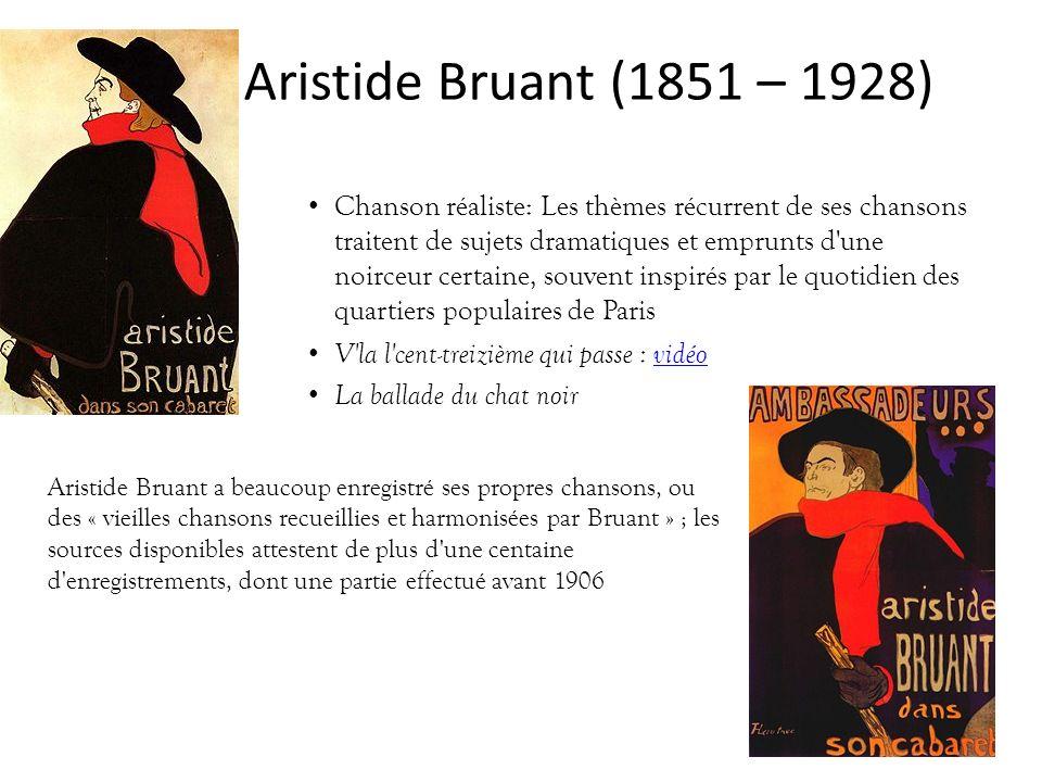 Aristide Bruant (1851 – 1928) Chanson réaliste: Les thèmes récurrent de ses chansons traitent de sujets dramatiques et emprunts d'une noirceur certain