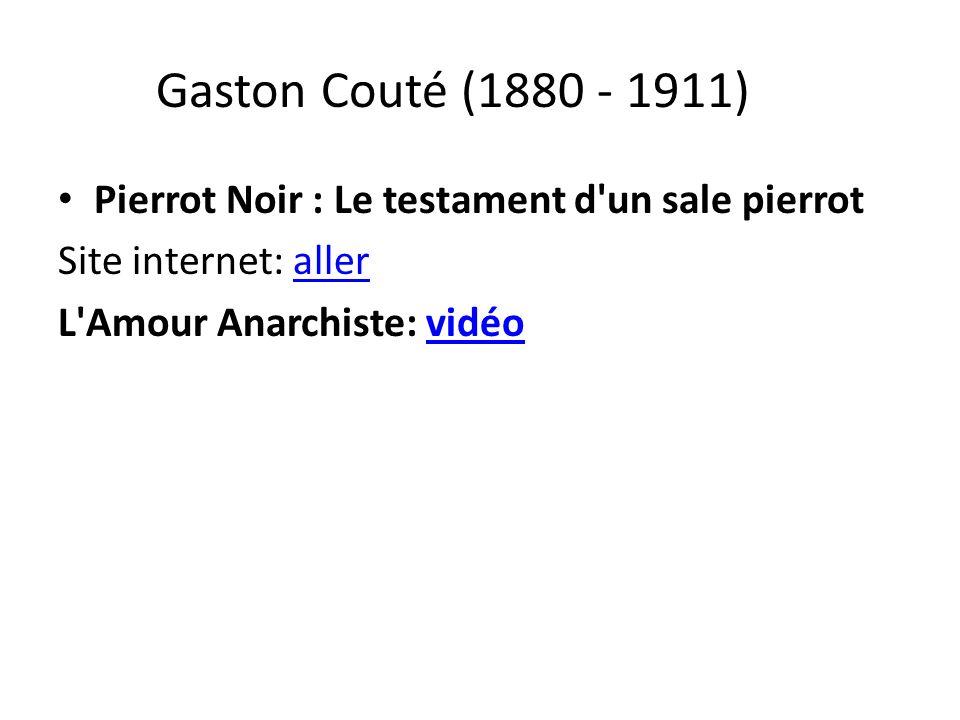 Gaston Couté (1880 - 1911) Pierrot Noir : Le testament d'un sale pierrot Site internet: alleraller L'Amour Anarchiste: vidéovidéo