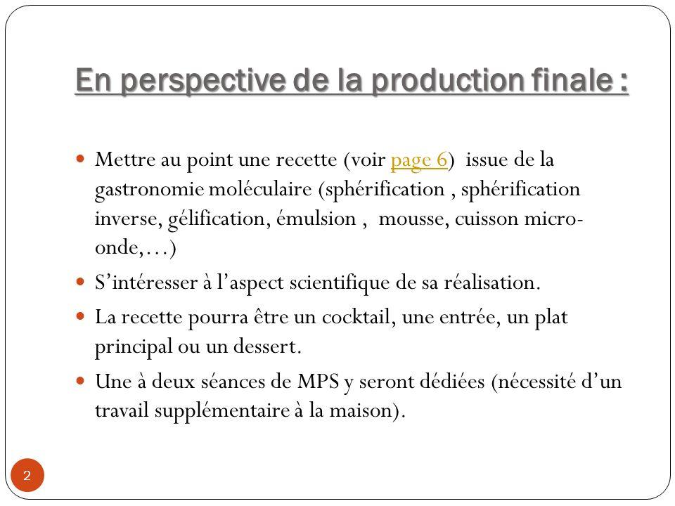 En perspective de la production finale : Mettre au point une recette (voir page 6) issue de la gastronomie moléculaire (sphérification, sphérification