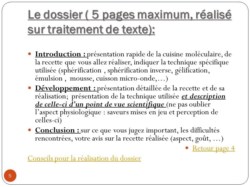 Le dossier ( 5 pages maximum, réalisé sur traitement de texte): 5 Introduction : présentation rapide de la cuisine moléculaire, de la recette que vous