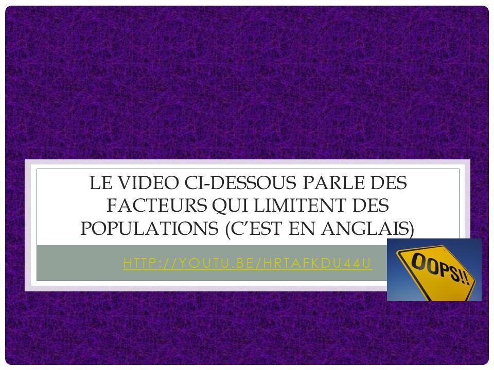 LE VIDEO CI-DESSOUS PARLE DES FACTEURS QUI LIMITENT DES POPULATIONS (CEST EN ANGLAIS) HTTP://YOUTU.BE/HRTAFKDU44U