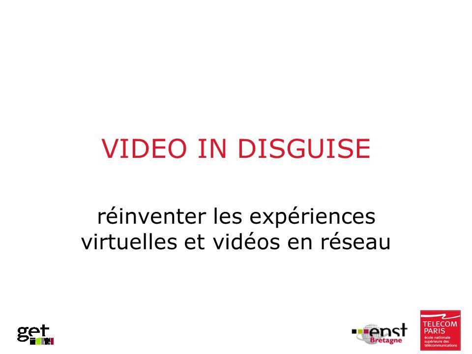 VIDEO IN DISGUISE réinventer les expériences virtuelles et vidéos en réseau