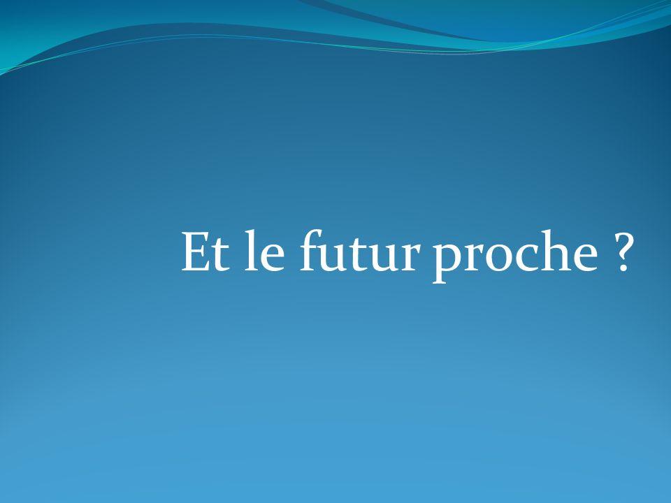 Et le futur proche ?