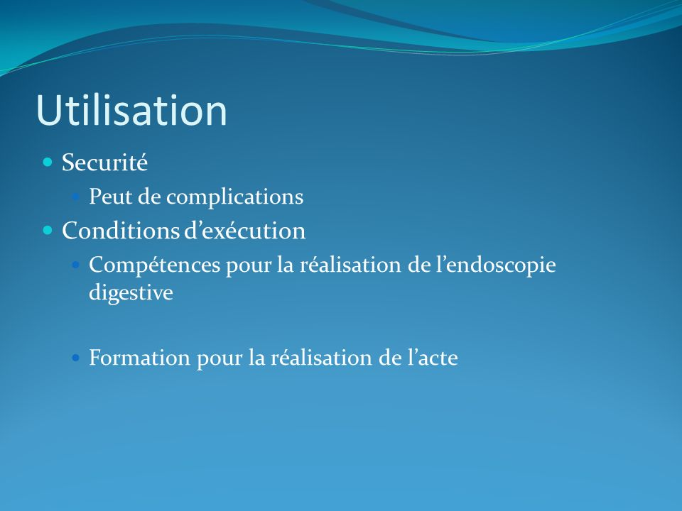 Utilisation Securité Peut de complications Conditions dexécution Compétences pour la réalisation de lendoscopie digestive Formation pour la réalisatio