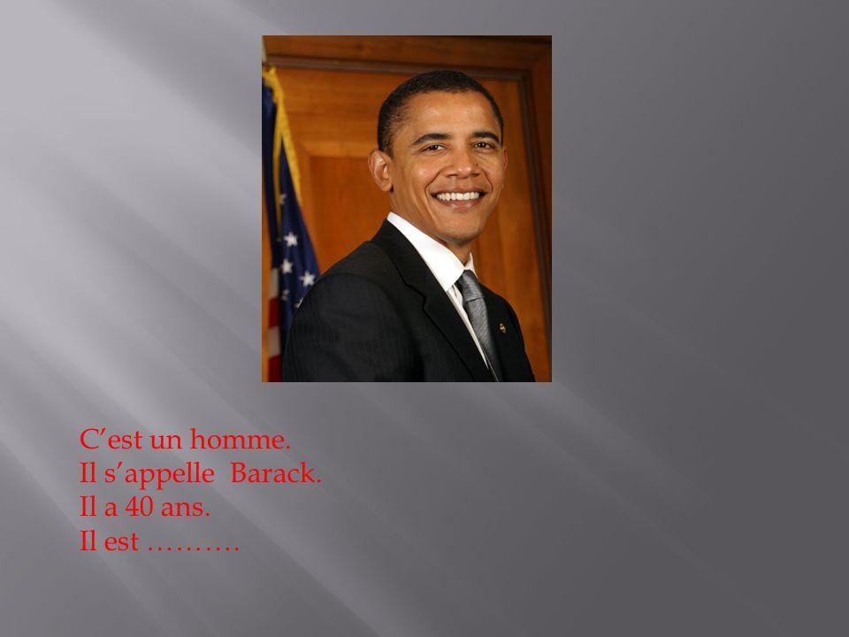 Cest un homme. Il sappelle Barack. Il a 40 ans. Il est ……….