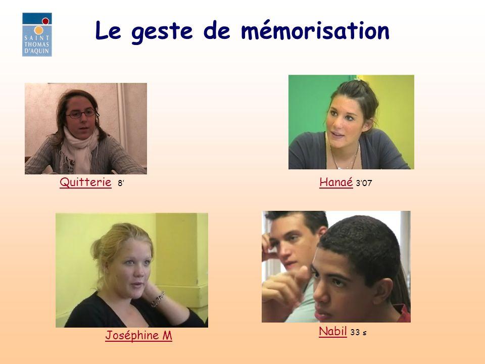 Le geste de mémorisation QuitterieQuitterie 8 HanaéHanaé 307 Joséphine M NabilNabil 33 s