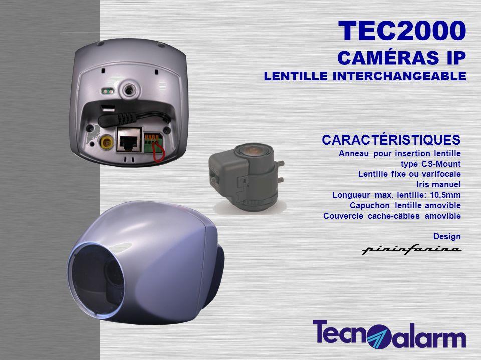 TEC2000 CAMÉRAS IP LENTILLE FIXE CARACTÉRISTIQUES Lentille focale fixe Longueur focale: f=4,09mm Chiffre-F: 2,0 Couvercle cache-câbles amovible Design