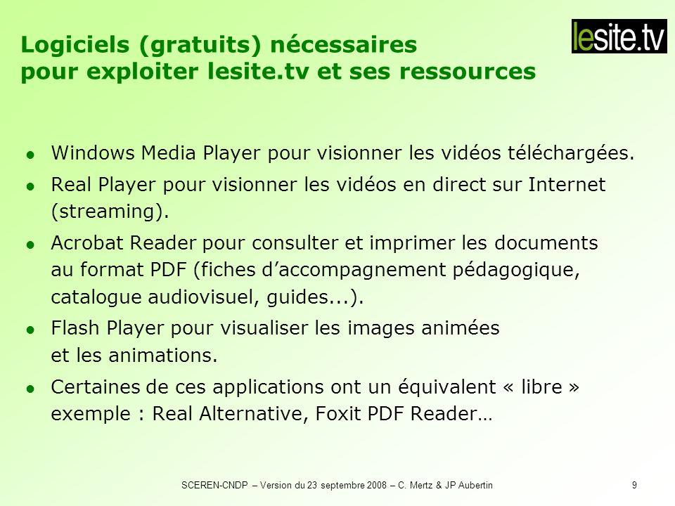 SCEREN-CNDP – Version du 23 septembre 2008 – C. Mertz & JP Aubertin9 Windows Media Player pour visionner les vidéos téléchargées. Real Player pour vis