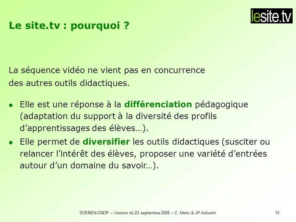 SCEREN-CNDP – Version du 23 septembre 2008 – C. Mertz & JP Aubertin15 Le site.tv : pourquoi ? Elle est une réponse à la différenciation pédagogique (a