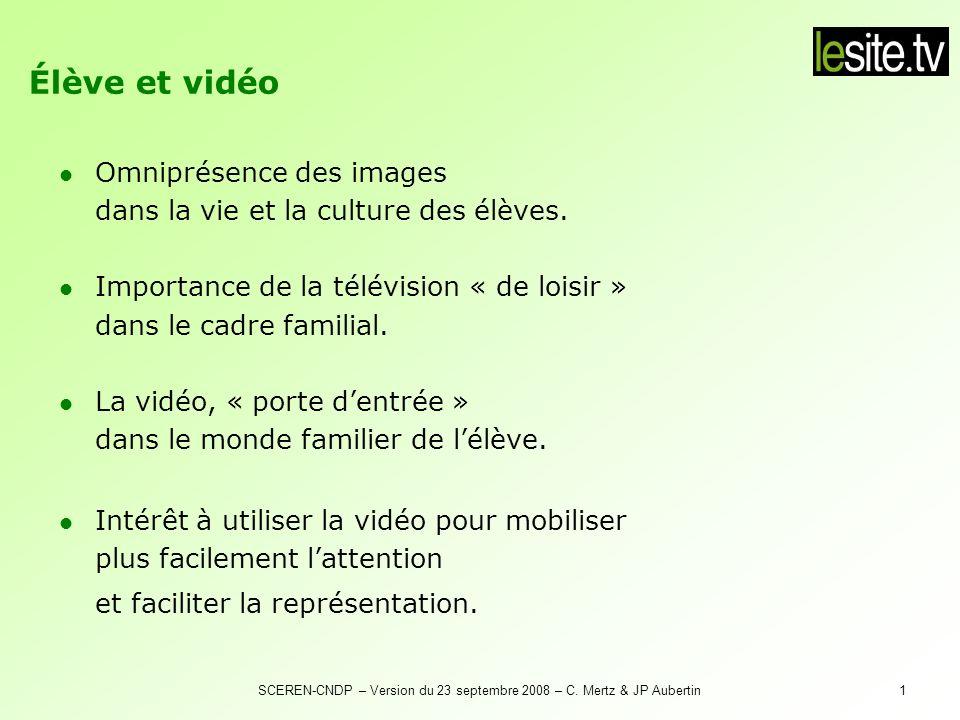 SCEREN-CNDP – Version du 23 septembre 2008 – C. Mertz & JP Aubertin1 Omniprésence des images dans la vie et la culture des élèves. Importance de la té