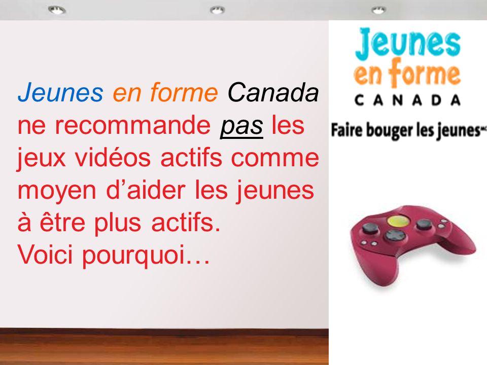 Jeunes en forme Canada ne recommande pas les jeux vidéos actifs comme moyen daider les jeunes à être plus actifs.