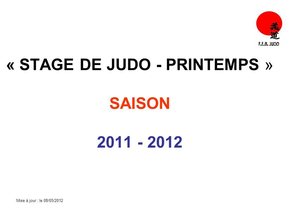 « STAGE DE JUDO - PRINTEMPS » SAISON 2011 - 2012 Mise à jour : le 08/05/2012