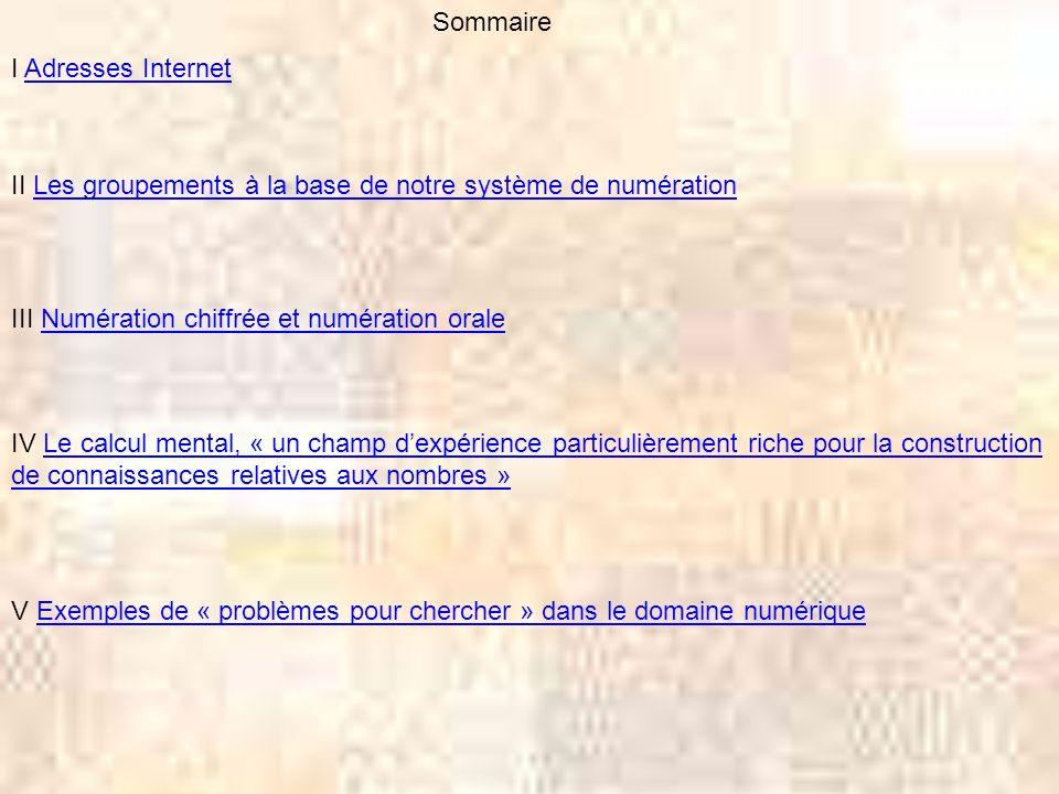 Sommaire I Adresses InternetAdresses Internet II Les groupements à la base de notre système de numérationLes groupements à la base de notre système de