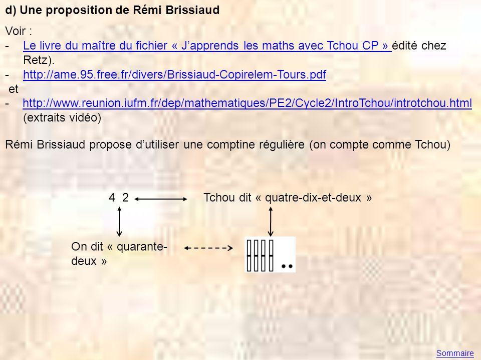 d) Une proposition de Rémi Brissiaud Voir : -Le livre du maître du fichier « Japprends les maths avec Tchou CP » édité chez Retz).Le livre du maître d